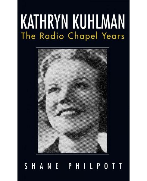 Kathryn Kuhlman : The Radio Chapel Years (Paperback) (Shane Philpott) - image 1 of 1