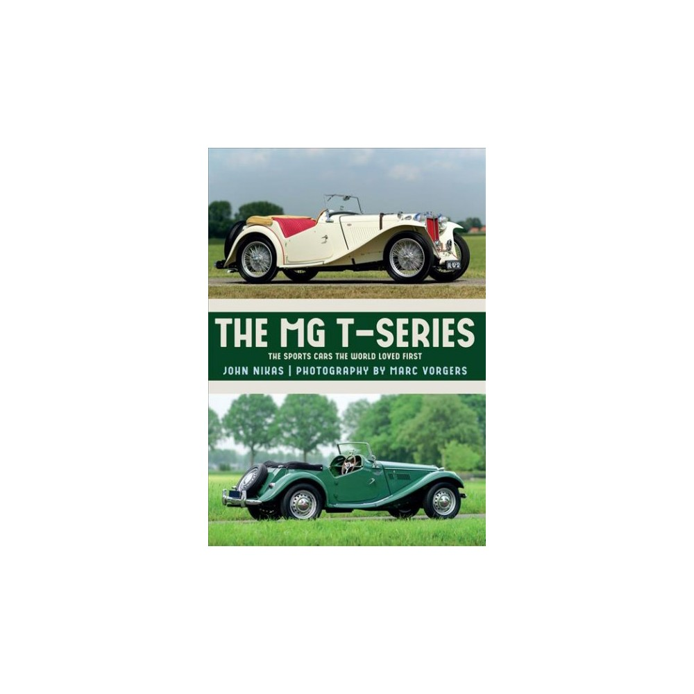 MG T-Series : The Sports Cars the World Loved First - by John Nikas (Paperback)