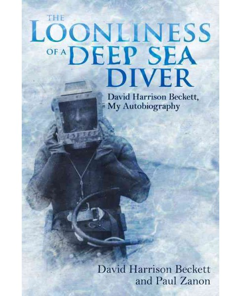 Loonliness of a Deep Sea Diver : David Harrison Beckett, My Autobiography (Hardcover) (David Harrison - image 1 of 1