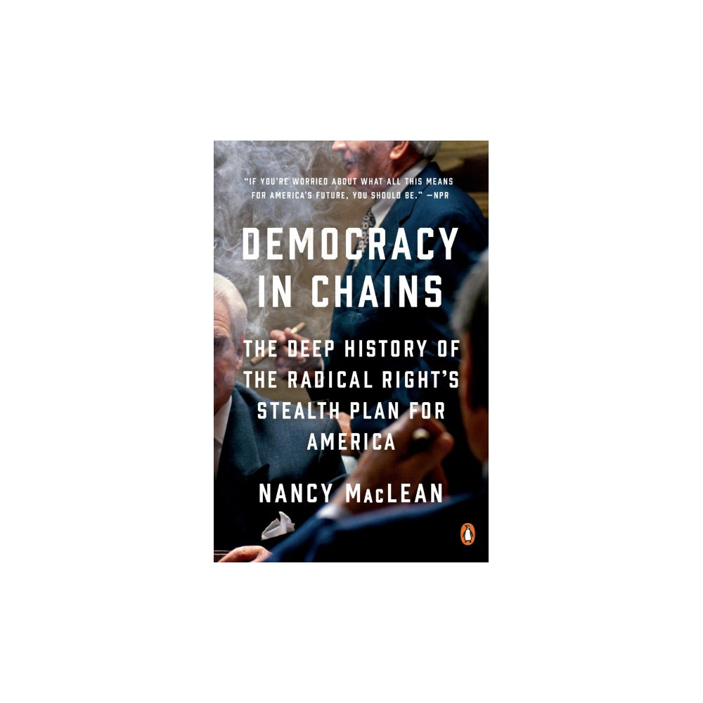 Democracy in Chains : The Deep History of the Radical Right's Stealth Plan for America - Reprint