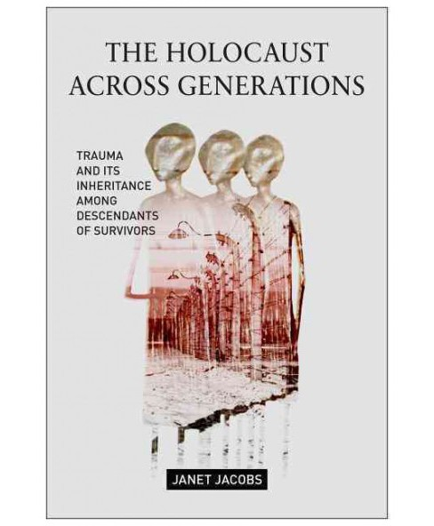 Holocaust Across Generations : Trauma and Its Inheritance Among Descendants of Survivors (Paperback) - image 1 of 1
