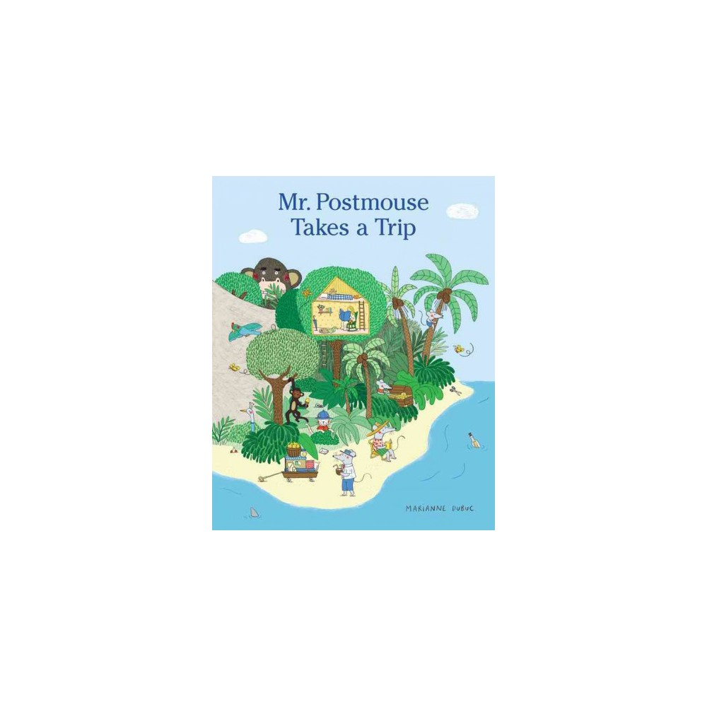 Mr. Postmouse Takes a Trip - by Marianne Dubuc (Hardcover)