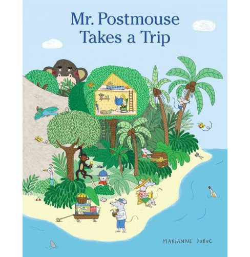 Mr. Postmouse Takes a Trip -  by Marianne Dubuc (Hardcover) - image 1 of 1