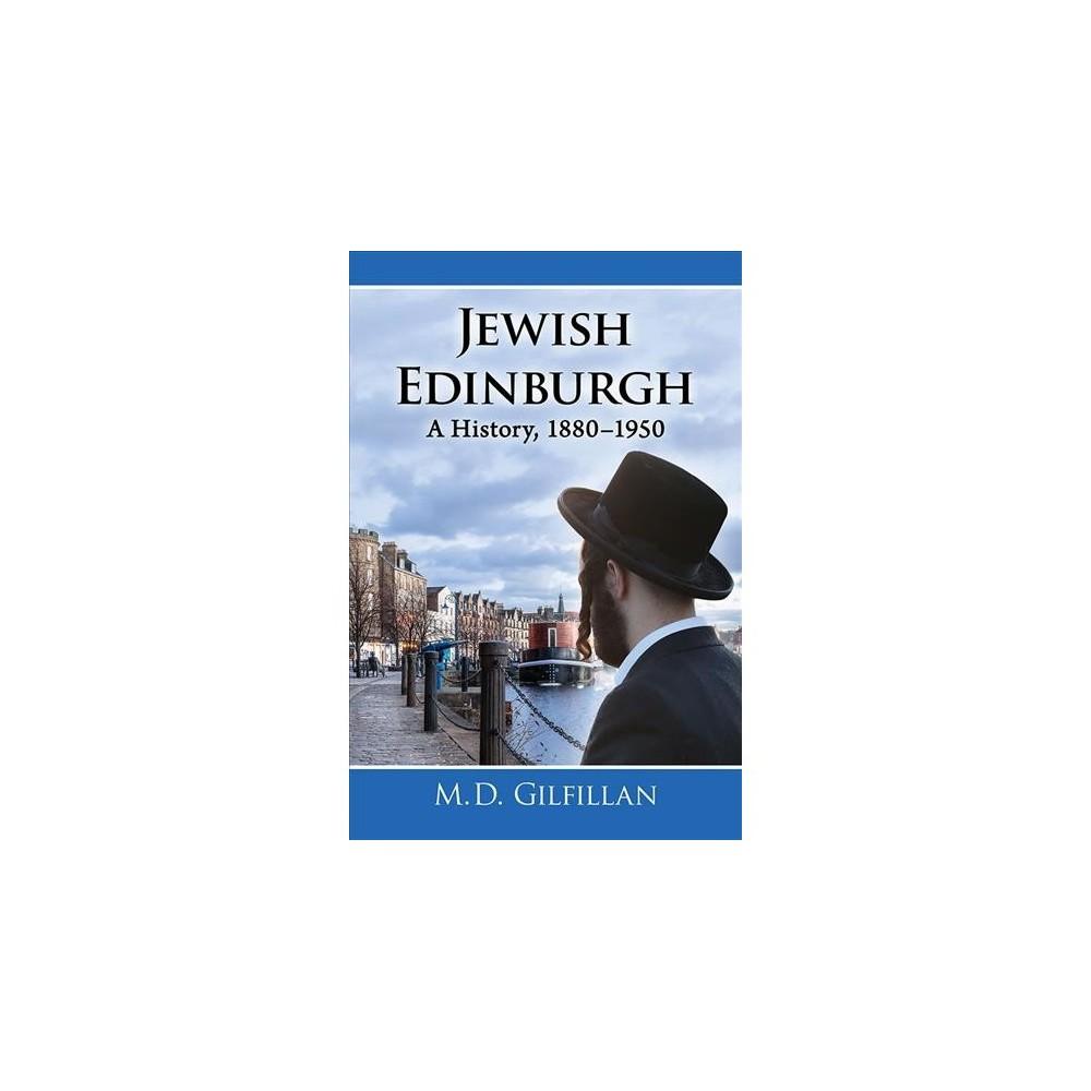 Jewish Edinburgh : A History, 1880-1950 - by M. D. Gilfillan (Paperback)