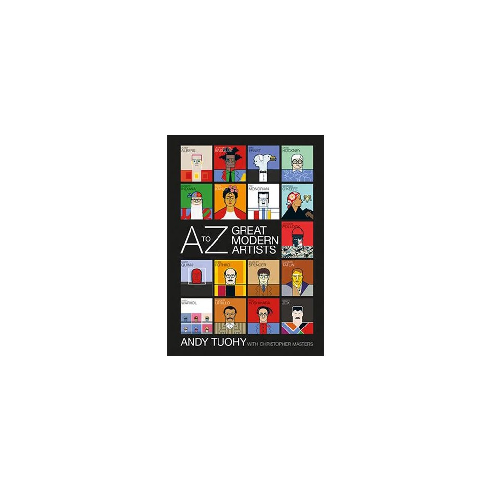 A-Z Great Modern Artists - by Andy Tuohy (Paperback)