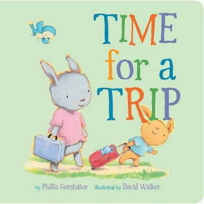 Time for a Trip, 10 - (Snuggle Time Stories) by  Phillis Gershator (Board Book)