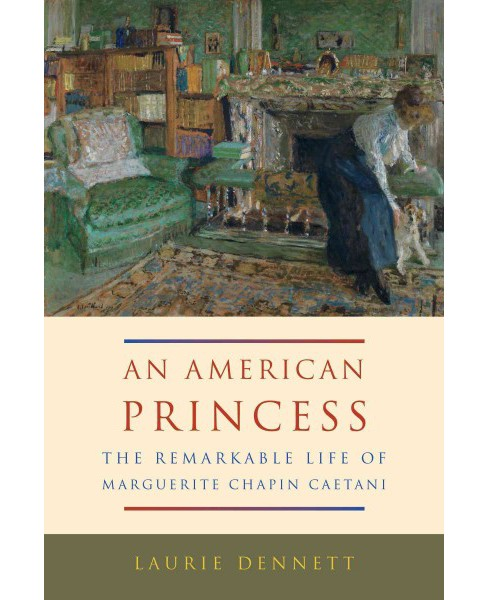 American Princess : The Remarkable Life of Marguerite Chapin Caetani (Hardcover) (Laurie Dennett) - image 1 of 1