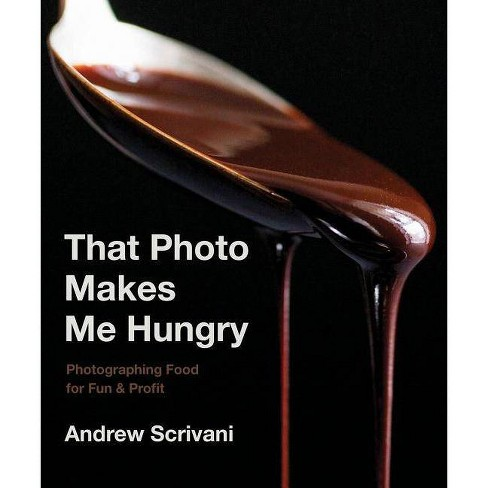 That Photo Makes Me Hungry - by  Andrew Scrivani (Hardcover) - image 1 of 1