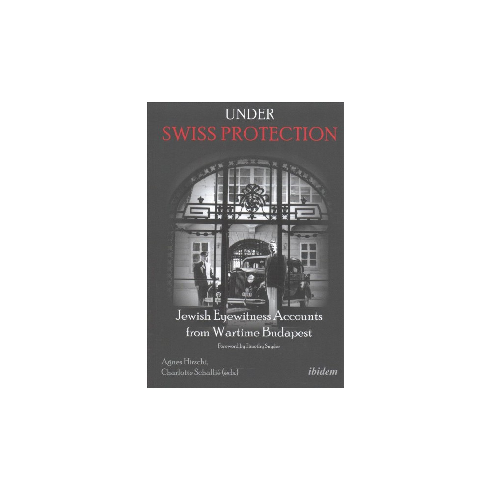 Under Swiss Protection : Jewish Eyewitness Accounts from Wartime Budapest - (Paperback)