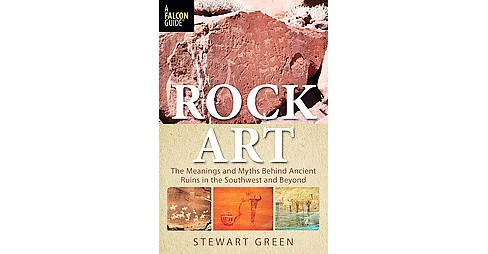 Rock Art : The Meanings and Myths Behind Ancient Ruins in the Southwest and Beyond -  (Paperback) - image 1 of 1