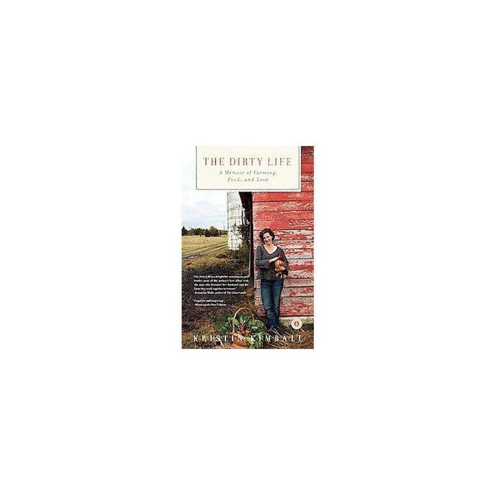 Dirty Life : A Memoir of Farming, Food, and Love (Reprint) (Paperback) (Kristin Kimball)