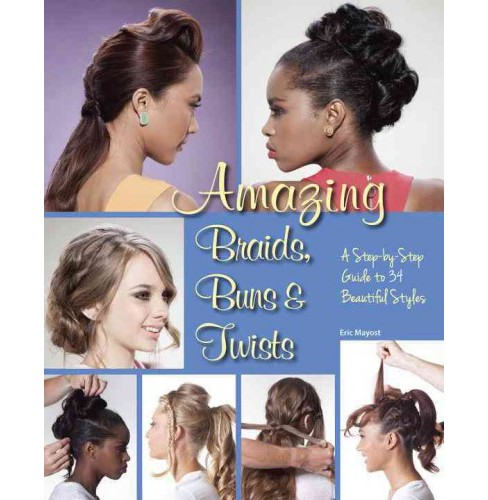 Amazing Braids, Buns, & Twists : A Step-by-step Guide to 34 Beautiful Styles (Paperback) (Eric Mayost) - image 1 of 1