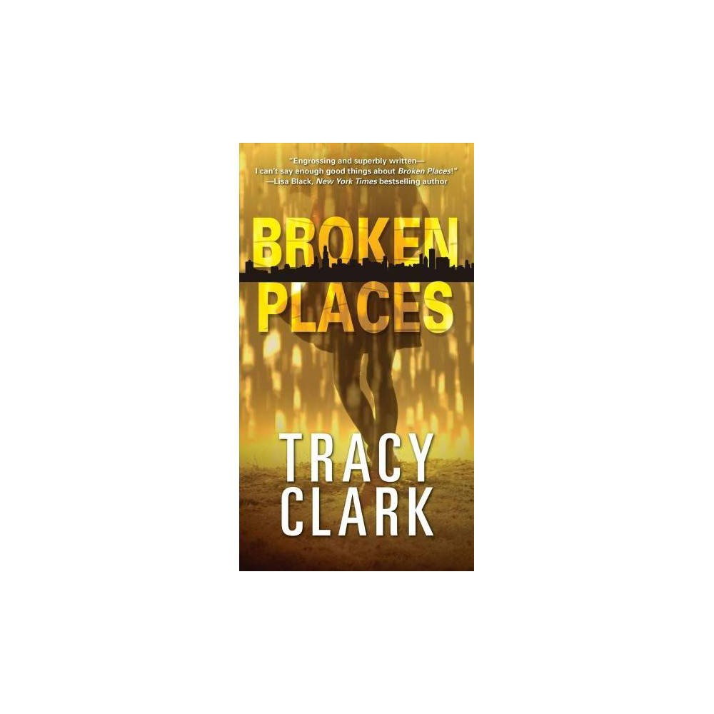 Broken Places - (Chicago Mysteries) by Tracy Clark (Paperback)
