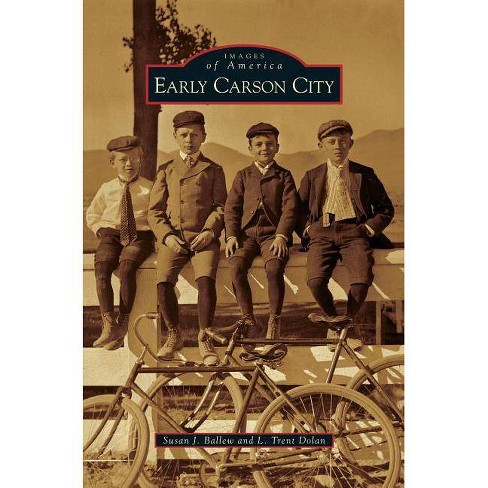 Early Carson City - by  Susan J Ballew & L Trent Dolan (Hardcover) - image 1 of 1