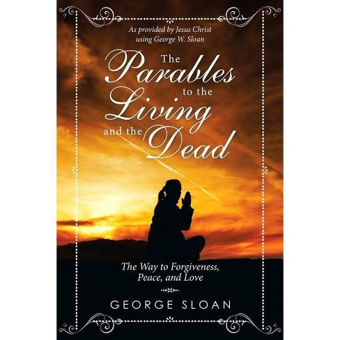 The Parables to the Living and the Dead - by  George Sloan (Paperback) - image 1 of 1