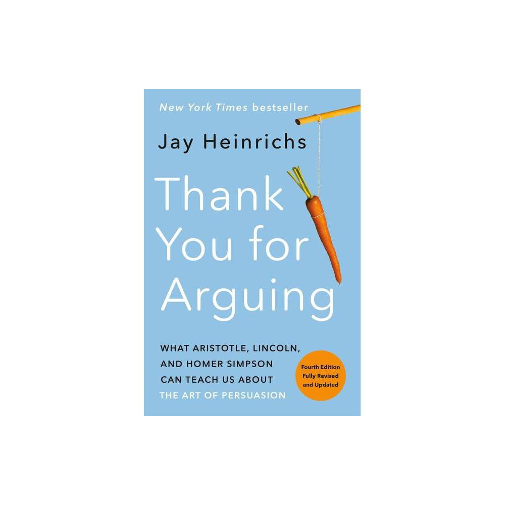 Thank You For Arguing Fourth Edition Revised And Updated By Jay Heinrichs Paperback