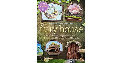 Fairy House : How to Make Amazing Fairy Furniture, Miniatures, and More from Natural Materials - image 1 of 1