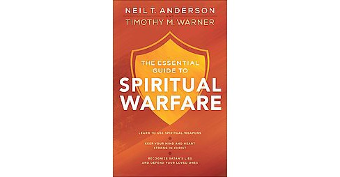 Essential Guide to Spiritual Warfare : Learn to Use Spiritual Weapons; Keep Your Mind and Heart Strong - image 1 of 1