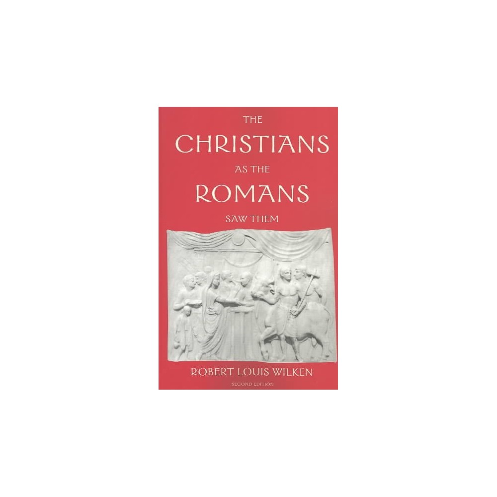 Christians As the Romans Saw Them - by Robert Louis Wilken (Paperback)