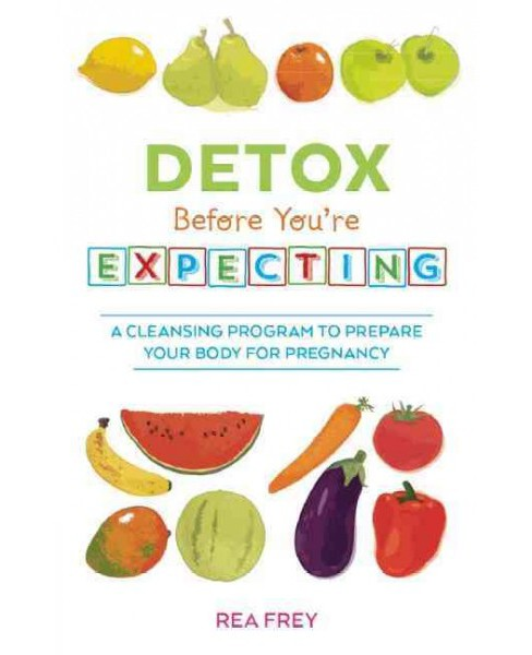 Detox Before You're Expecting : A Cleansing Program to Prepare Your Body for Pregnancy (Paperback) (Rea - image 1 of 1
