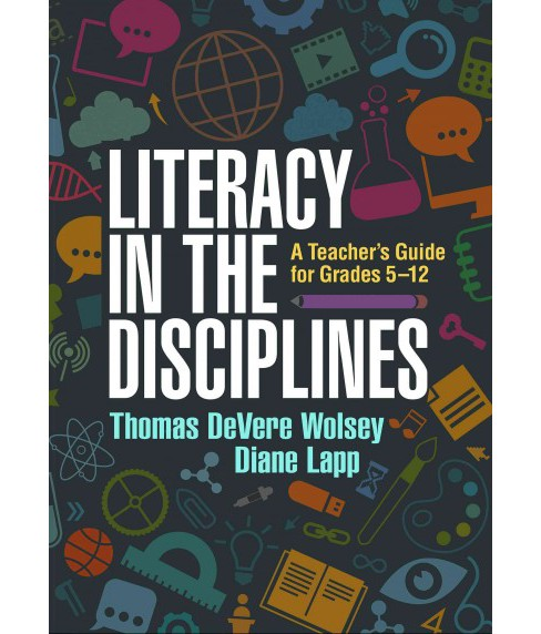 Literacy in the Disciplines : A Teacher's Guide for Grades 5-12 (Paperback) (Thomas DeVere Wolsey) - image 1 of 1