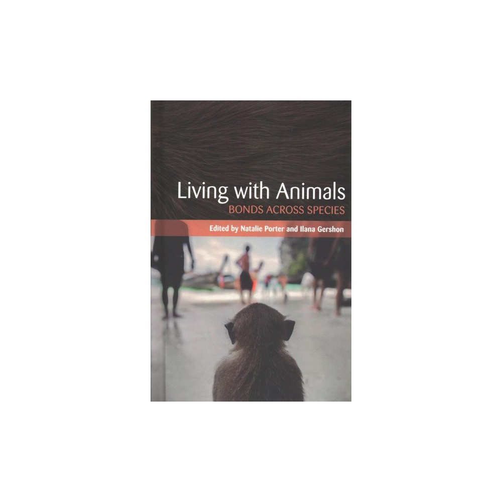 Living With Animals : Bonds Across Species - (Hardcover)