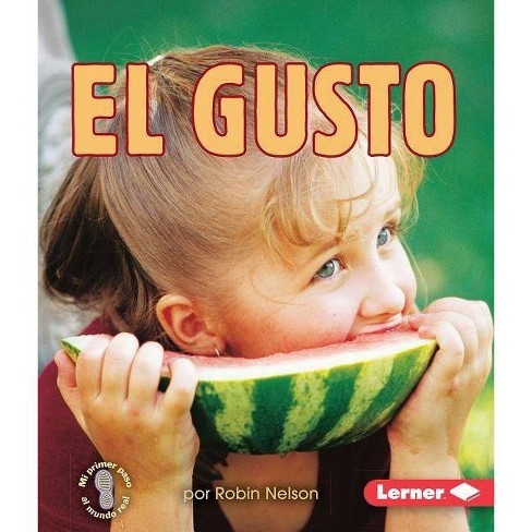 El Gusto (Tasting) - (Mi Primer Paso al Mundo Real -- Los Sentidos (First Step Non) by  Robin Nelson - image 1 of 1