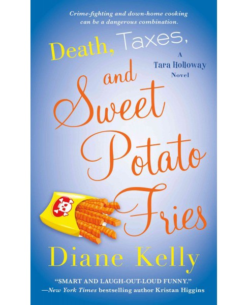 Death, Taxes, and Sweet Potato Fries (Paperback) (Diane Kelly) - image 1 of 1