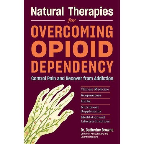 Natural Therapies for Overcoming Opioid Dependency - by  Catherine Browne (Paperback) - image 1 of 1