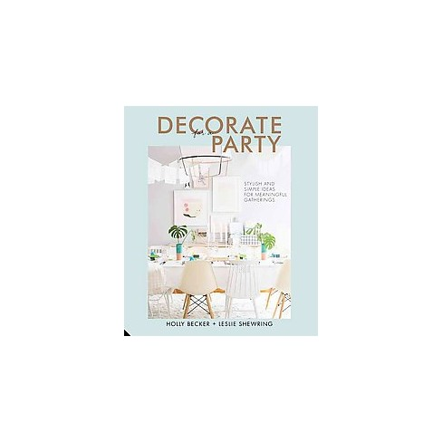 decorate for a party stylish and simple ideas for meaningful gatherings