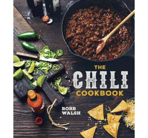 Chili Cookbook : A History of the One-Pot Classic, With Cook-Off Worthy Recipes from Three-Bean to - image 1 of 1