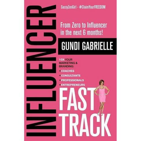 Influencer Fast Track - (Influencer Marketing & Branding) by  Sassyzengirl & Gundi Gabrielle (Paperback) - image 1 of 1