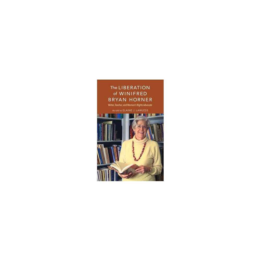Liberation of Winifred Bryan Horner : Writer, Teacher, and Women's Rights Advocate - (Paperback)