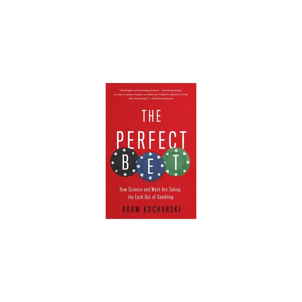 Perfect Bet : How Science and Math Are Taking the Luck Out of Gambling - Reprint by Adam Kucharski