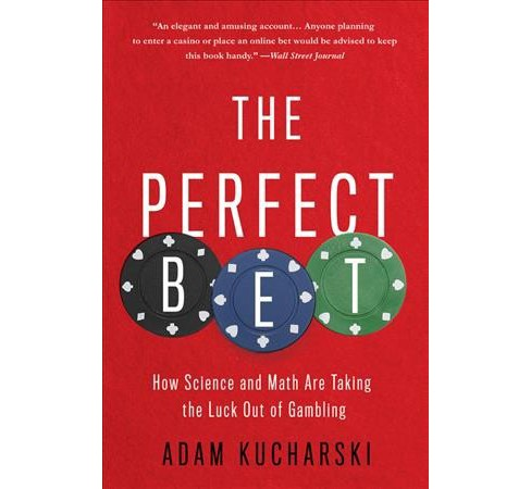 Perfect Bet : How Science and Math Are Taking the Luck Out of Gambling - Reprint by Adam Kucharski - image 1 of 1