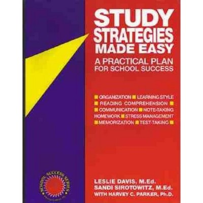 Study Strategies Made Easy - (School Success) by  Leslie Davis Med & Sandi Sirotowitz & Harvey C Parker (Paperback)