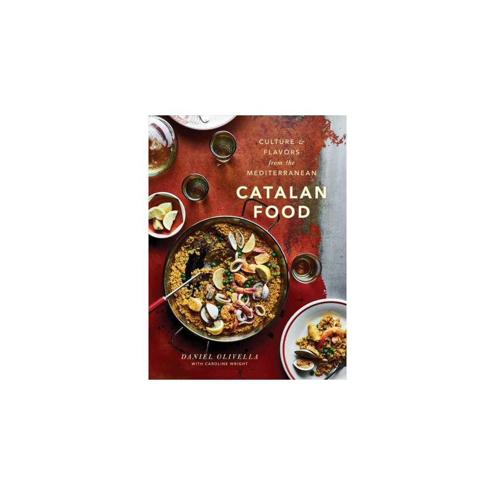Catalan Food : Culture and Flavors from the Mediterranean - (Hardcover)