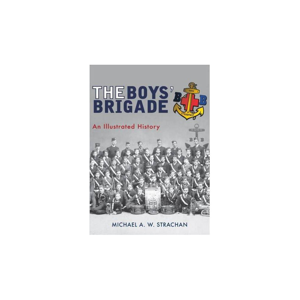 Boys' Brigade : An Illustrated History - by Michael A. W. Strachan (Paperback)