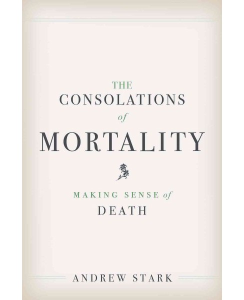 Consolations of Mortality : Making Sense of Death (Hardcover) (Andrew Stark) - image 1 of 1