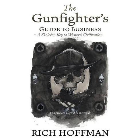 The Gunfighter's Guide to Business - by  Rich Hoffman (Paperback) - image 1 of 1