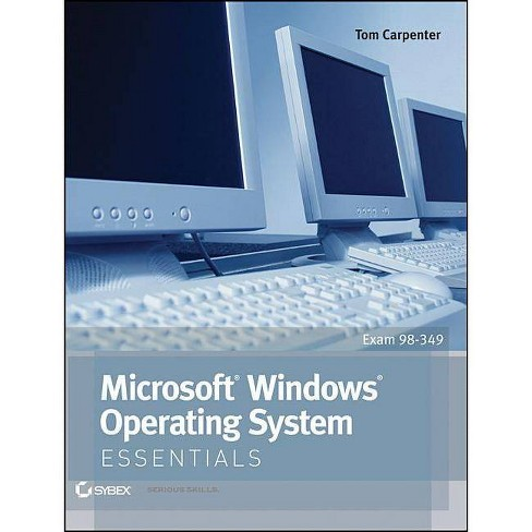 Microsoft Windows Operating System Essentials - (Essentials (John Wiley)) by  Tom Carpenter (Paperback) - image 1 of 1