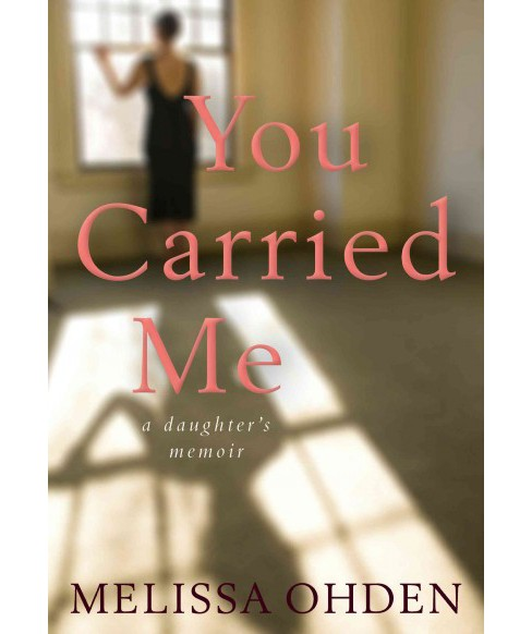 You Carried Me : A Daughter's Memoir (Hardcover) (Melissa Ohden) - image 1 of 1