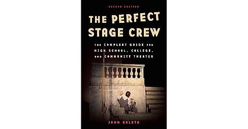 Perfect Stage Crew : The Complete Technical Guide for High School, College, and Community Theater - image 1 of 1