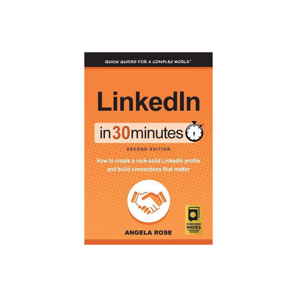 Linkedin In 30 Minutes 2nd Edition 2 Edition By Angela Rose Paperback
