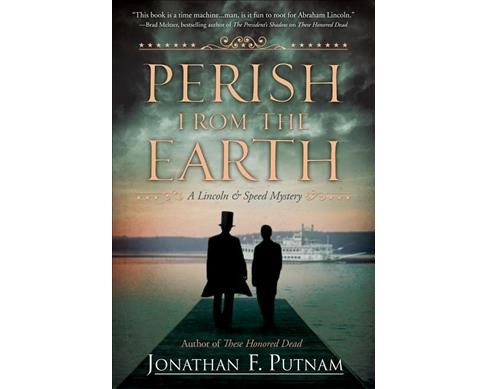 Perish from the Earth -  (Lincoln and Speed Mystery) by Jonathan F. Putnam (Hardcover) - image 1 of 1