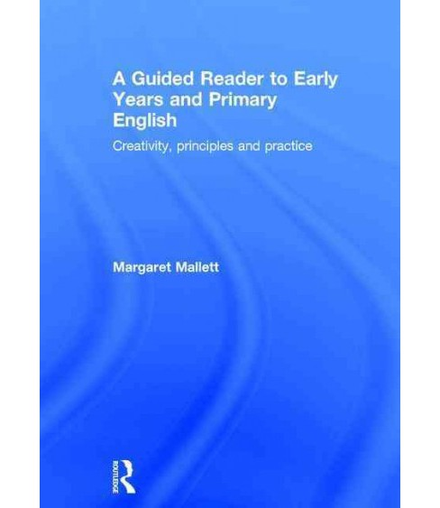 Guided Reader to Early Years and Primary English : Creativity, Principles and Practice (Hardcover) - image 1 of 1