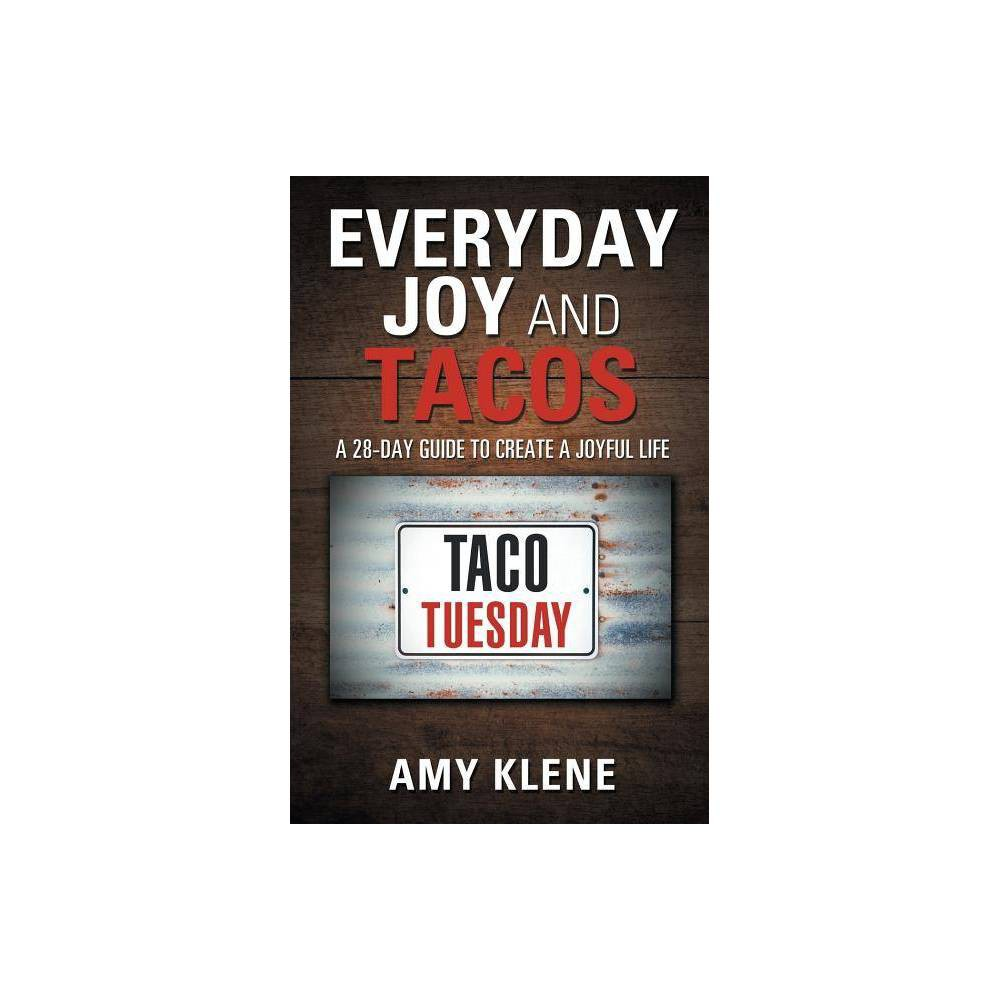 Everyday Joy And Tacos By Amy Klene Paperback