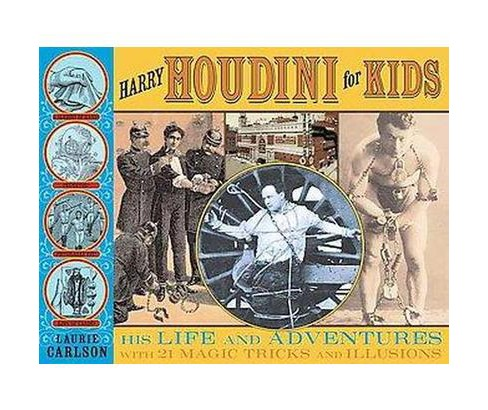Harry Houdini for Kids : His Life and Adventures With 21 Magic Tricks and Illusions (Paperback) (Laurie - image 1 of 1