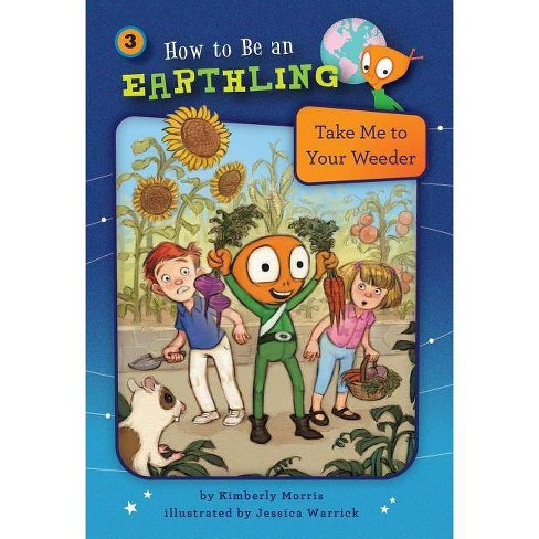 Take Me to Your Weeder (Book 3) - (How to Be an Earthling (R)) by  Kimberly Morris (Paperback) - image 1 of 1