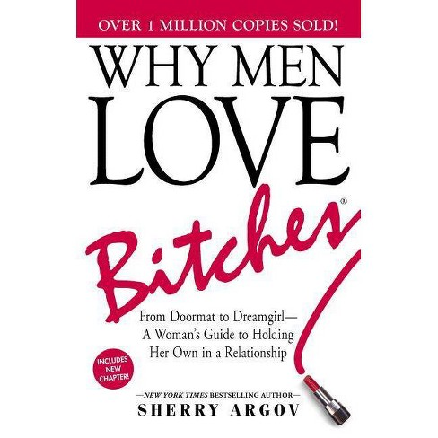Why Men Love Bitches - 6 Edition by  Sherry Argov (Paperback) - image 1 of 1
